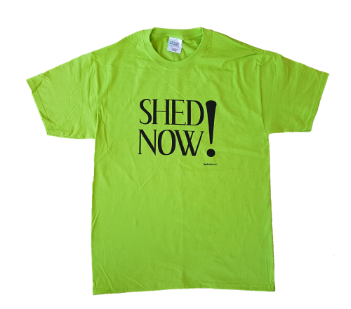 Shed Now t-shirt